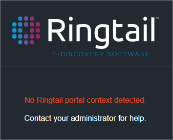 If you access the login page through another URL, you may see the following message: No Ringtail portal context detected.